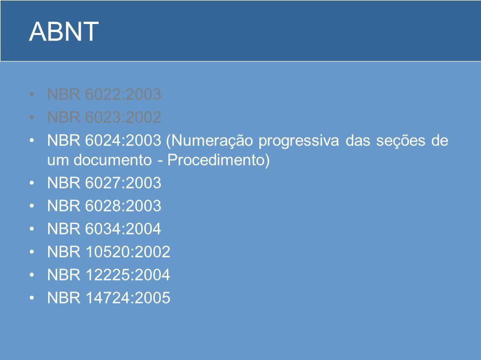 ABNT NBR 6022:2003. NBR 6023:2002. NBR 6024:2003 (Numeração progressiva das seções de um documento - Procedimento)
