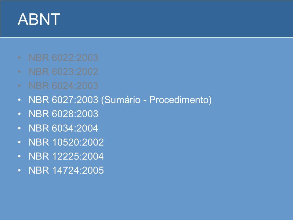 ABNT NBR 6022:2003. NBR 6023:2002. NBR 6024:2003. NBR 6027:2003 (Sumário - Procedimento) NBR 6028:2003.