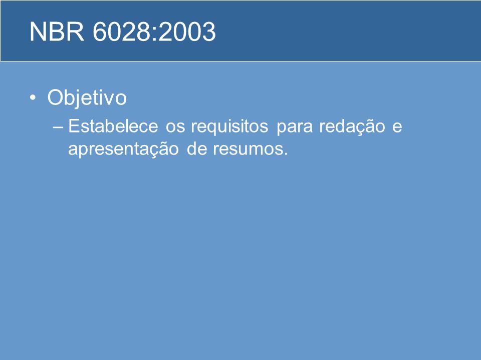 NBR 6028:2003 Objetivo Estabelece os requisitos para redação e apresentação de resumos.