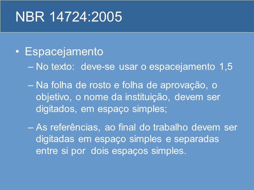 NBR 14724:2005 Espacejamento. No texto: deve-se usar o espacejamento 1,5.