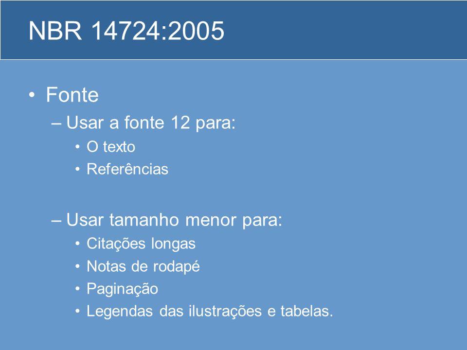 NBR 14724:2005 Fonte Usar a fonte 12 para: Usar tamanho menor para: