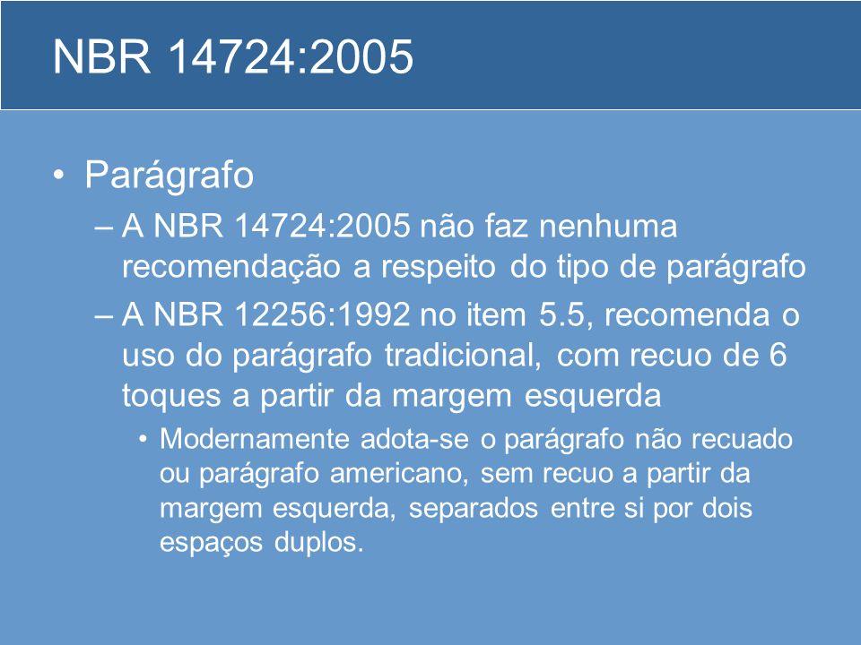 NBR 14724:2005 Parágrafo. A NBR 14724:2005 não faz nenhuma recomendação a respeito do tipo de parágrafo.