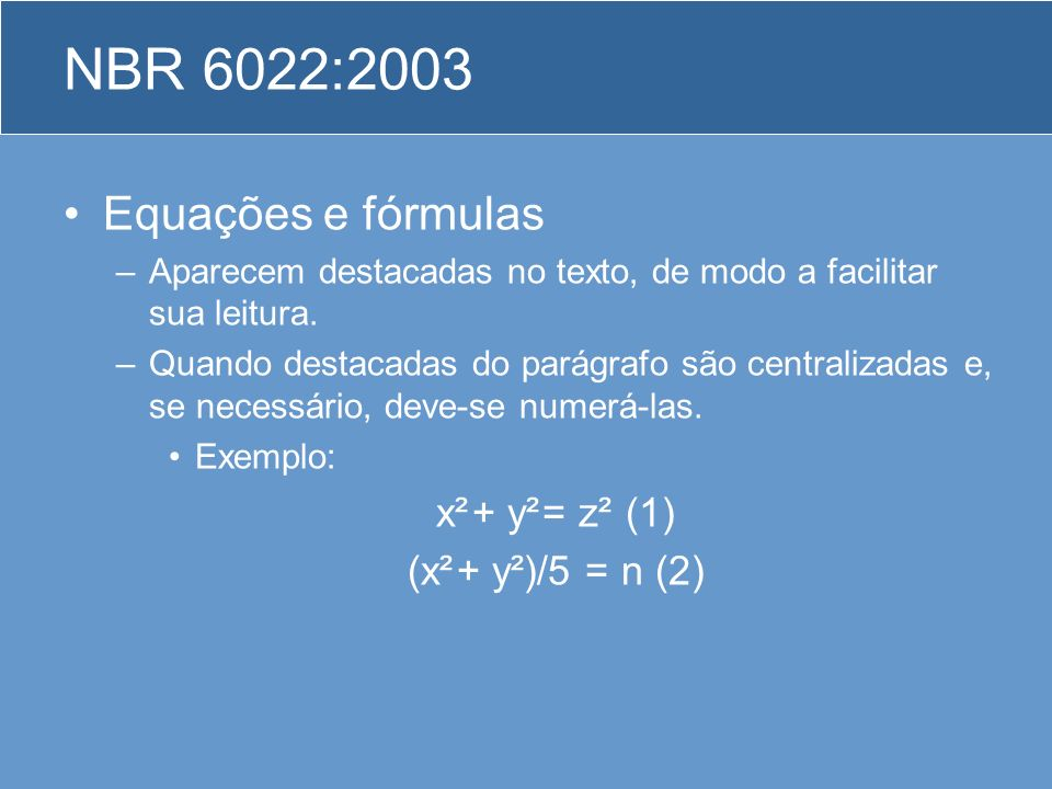 NBR 6022:2003 Equações e fórmulas x² + y² = z² (1) (x² + y²)/5 = n (2)