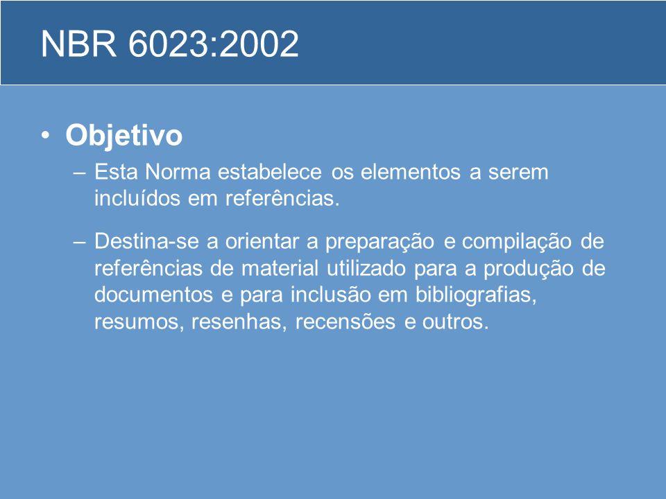NBR 6023:2002 Objetivo. Esta Norma estabelece os elementos a serem incluídos em referências.