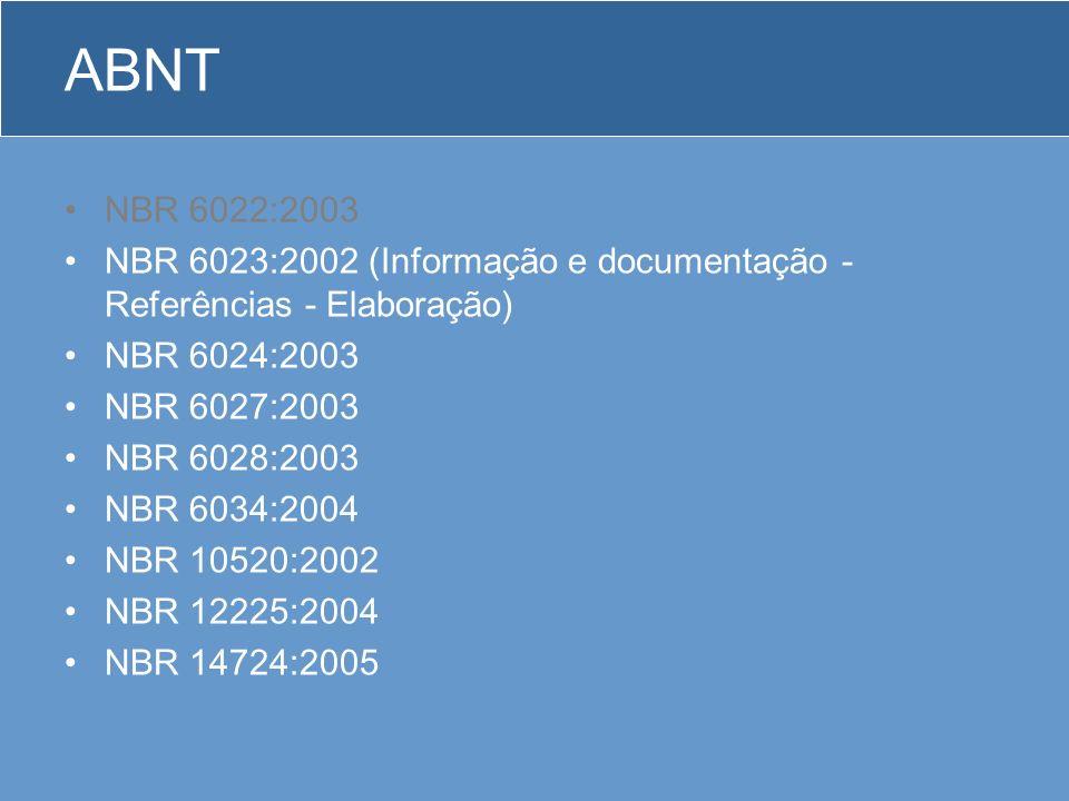 ABNT NBR 6022:2003. NBR 6023:2002 (Informação e documentação - Referências - Elaboração) NBR 6024:2003.