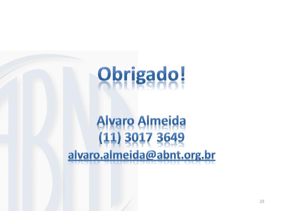 Obrigado! Alvaro Almeida (11) 3017 3649 alvaro.almeida@abnt.org.br