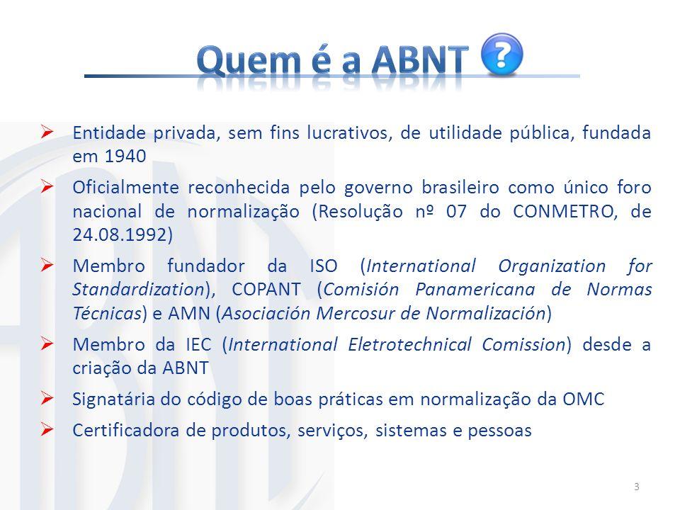Quem é a ABNT Entidade privada, sem fins lucrativos, de utilidade pública, fundada em 1940.