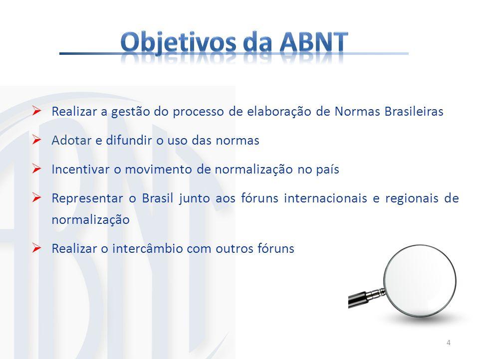 Objetivos da ABNT Realizar a gestão do processo de elaboração de Normas Brasileiras. Adotar e difundir o uso das normas.
