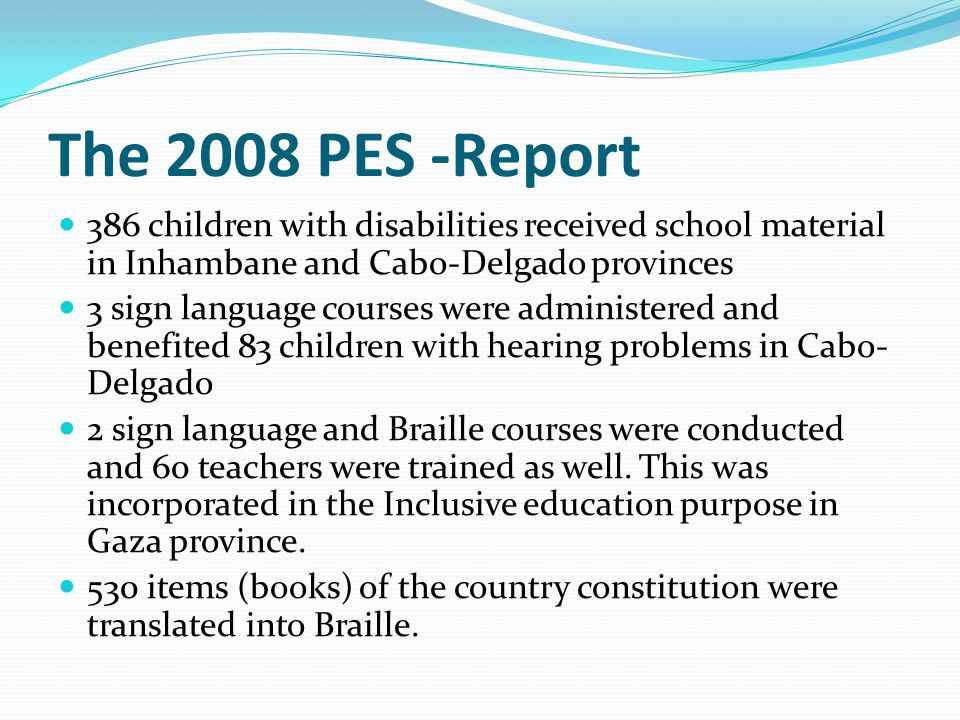 The 2008 PES -Report 386 children with disabilities received school material in Inhambane and Cabo-Delgado provinces.
