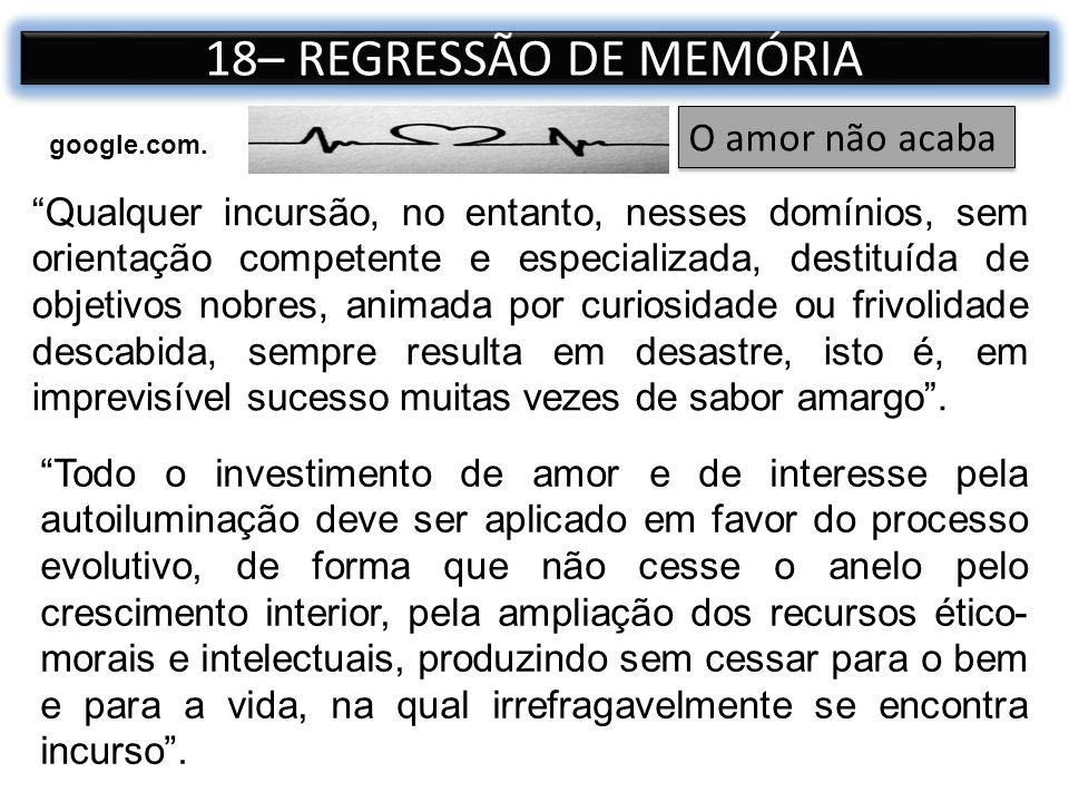 18– REGRESSÃO DE MEMÓRIA O amor não acaba