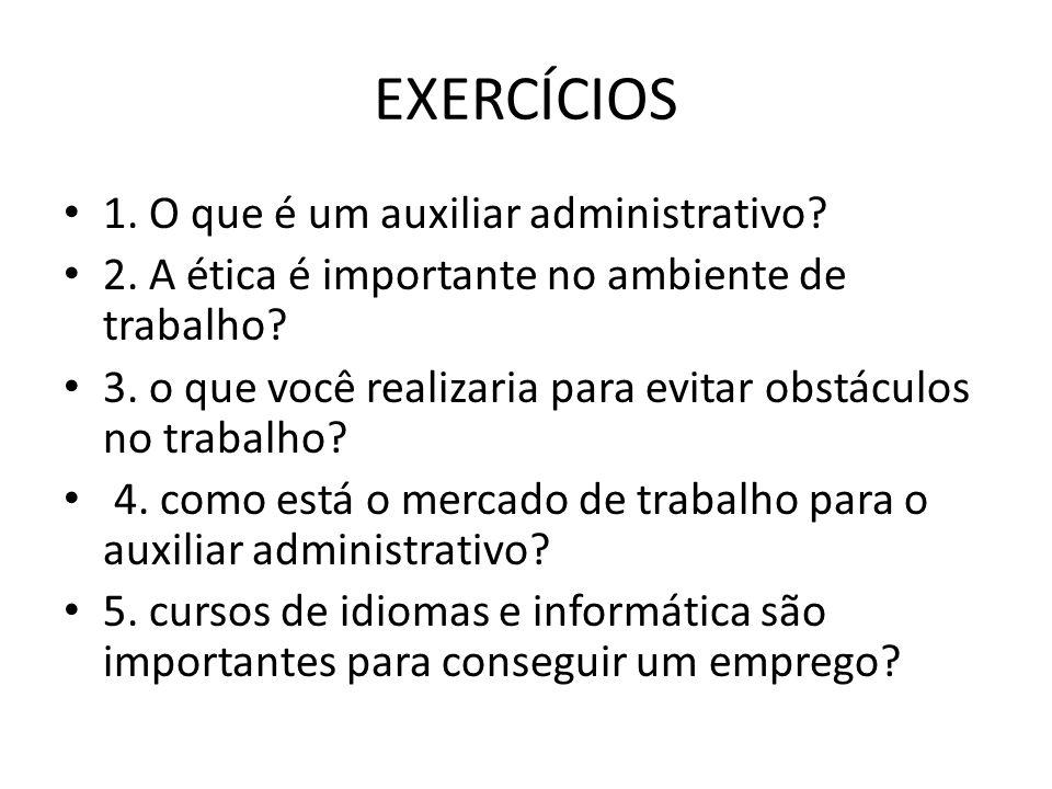 EXERCÍCIOS 1. O que é um auxiliar administrativo