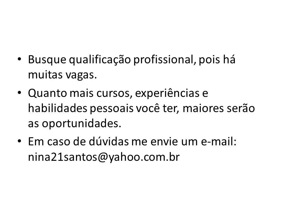 Busque qualificação profissional, pois há muitas vagas.