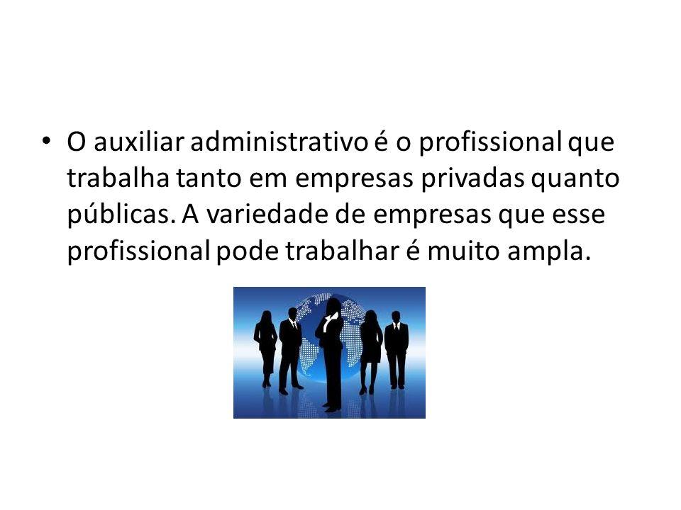 O auxiliar administrativo é o profissional que trabalha tanto em empresas privadas quanto públicas.