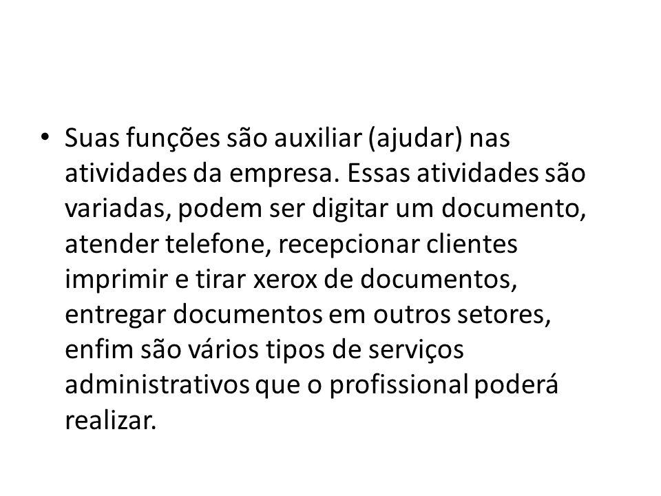 Suas funções são auxiliar (ajudar) nas atividades da empresa