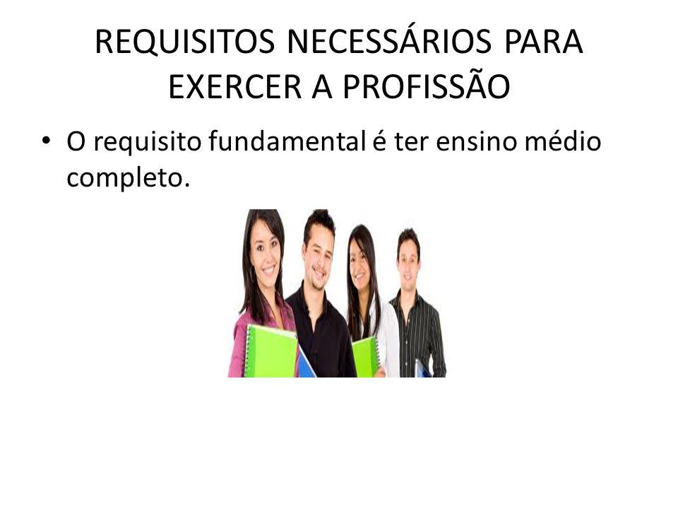 REQUISITOS NECESSÁRIOS PARA EXERCER A PROFISSÃO