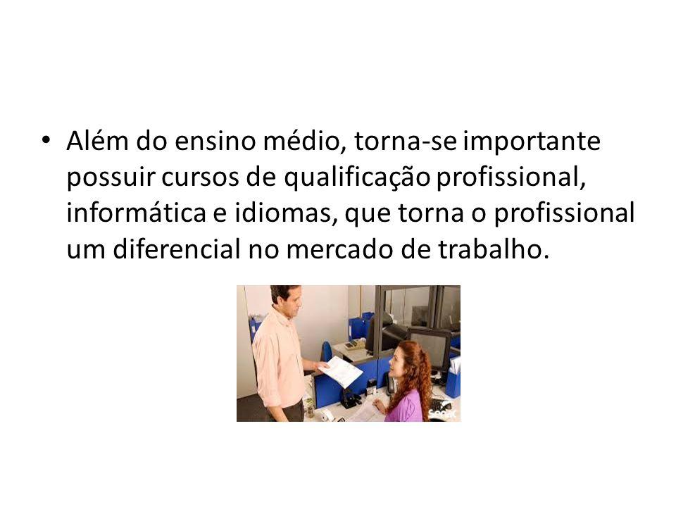 Além do ensino médio, torna-se importante possuir cursos de qualificação profissional, informática e idiomas, que torna o profissional um diferencial no mercado de trabalho.