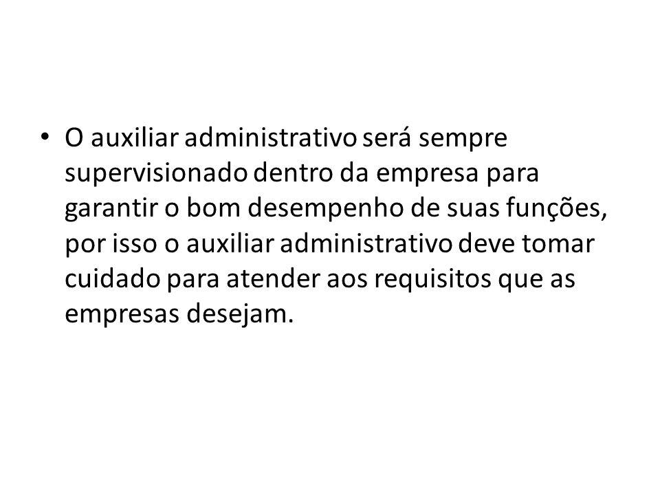 O auxiliar administrativo será sempre supervisionado dentro da empresa para garantir o bom desempenho de suas funções, por isso o auxiliar administrativo deve tomar cuidado para atender aos requisitos que as empresas desejam.