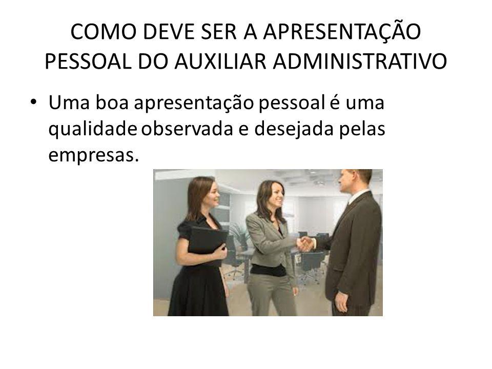 COMO DEVE SER A APRESENTAÇÃO PESSOAL DO AUXILIAR ADMINISTRATIVO