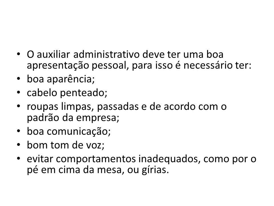 O auxiliar administrativo deve ter uma boa apresentação pessoal, para isso é necessário ter: