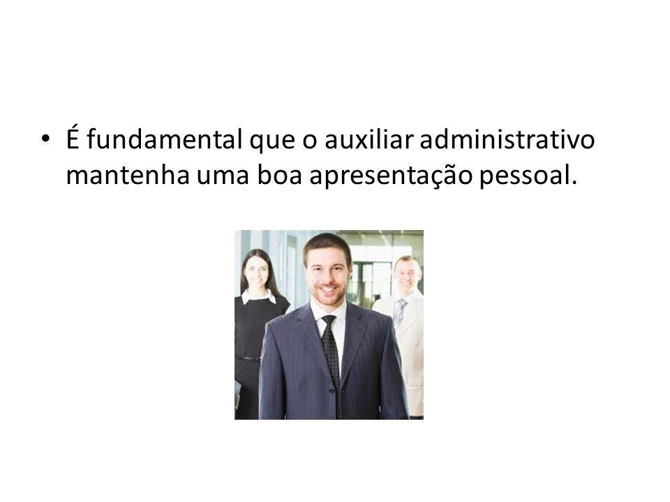É fundamental que o auxiliar administrativo mantenha uma boa apresentação pessoal.