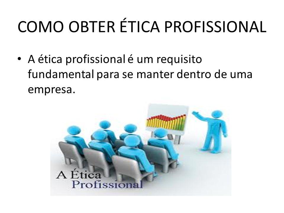 COMO OBTER ÉTICA PROFISSIONAL