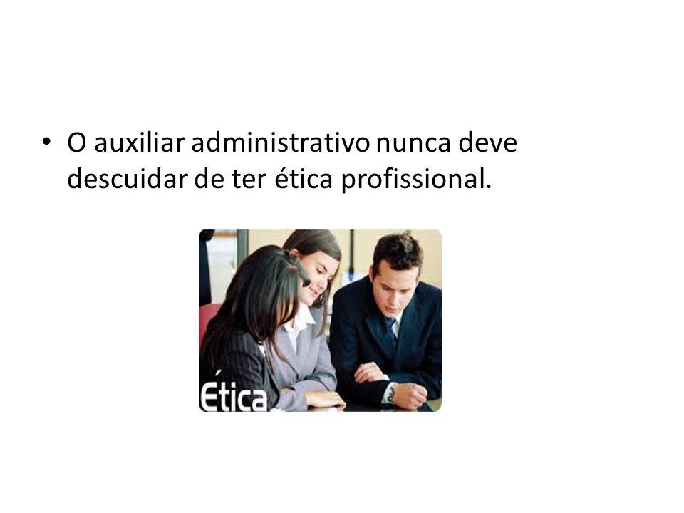 O auxiliar administrativo nunca deve descuidar de ter ética profissional.