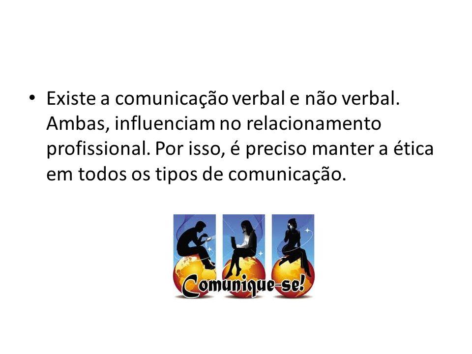 Existe a comunicação verbal e não verbal