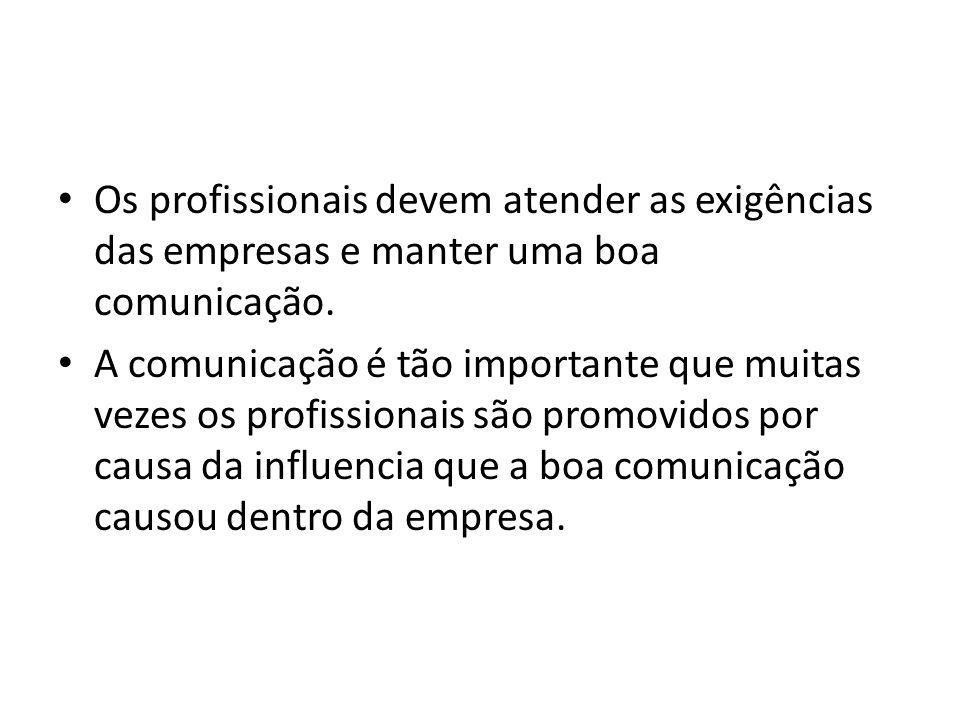 Os profissionais devem atender as exigências das empresas e manter uma boa comunicação.