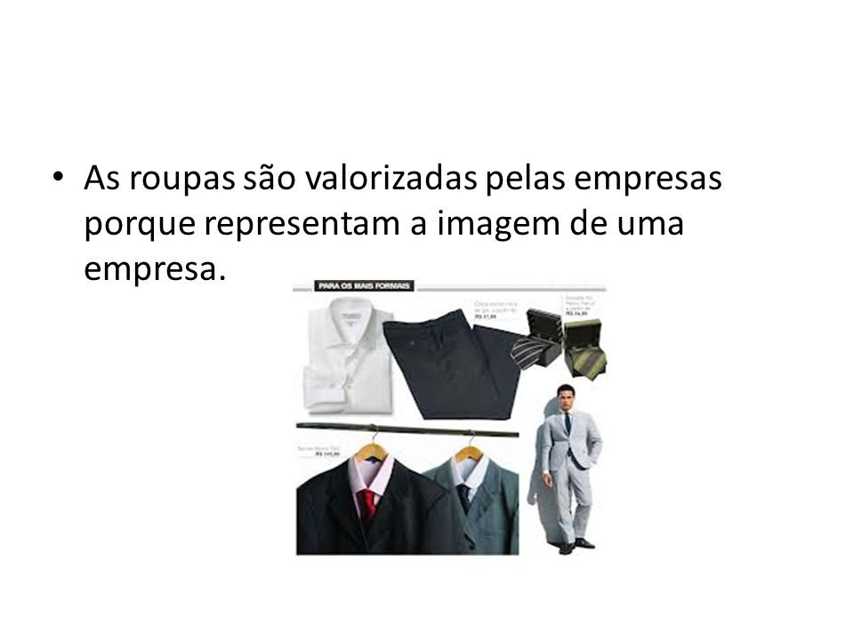 As roupas são valorizadas pelas empresas porque representam a imagem de uma empresa.