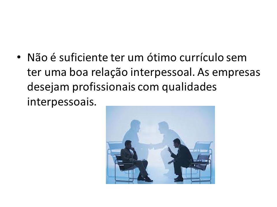 Não é suficiente ter um ótimo currículo sem ter uma boa relação interpessoal.