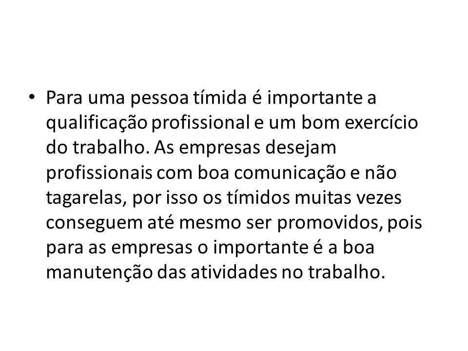 Para uma pessoa tímida é importante a qualificação profissional e um bom exercício do trabalho.