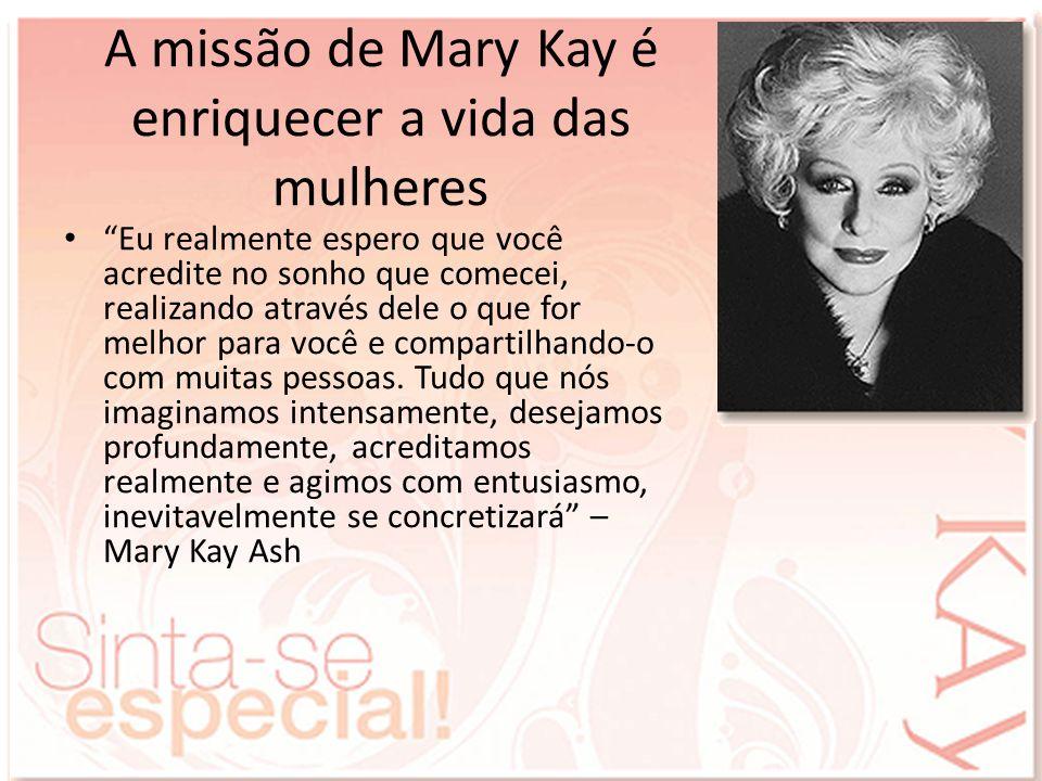 A missão de Mary Kay é enriquecer a vida das mulheres