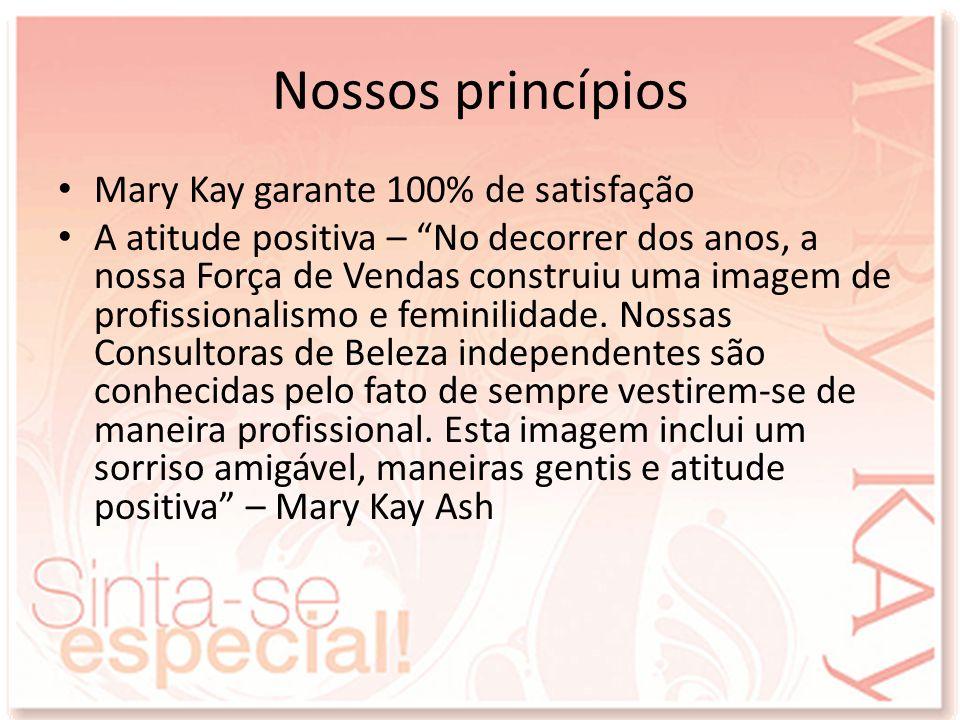 Nossos princípios Mary Kay garante 100% de satisfação