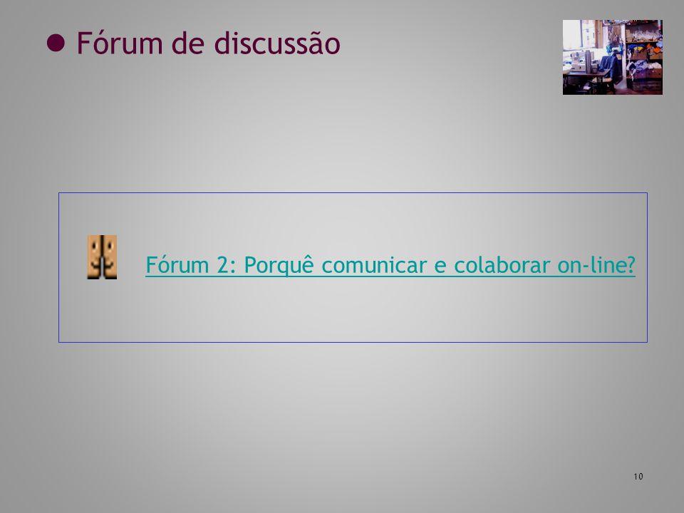  Fórum de discussão Fórum 2: Porquê comunicar e colaborar on-line