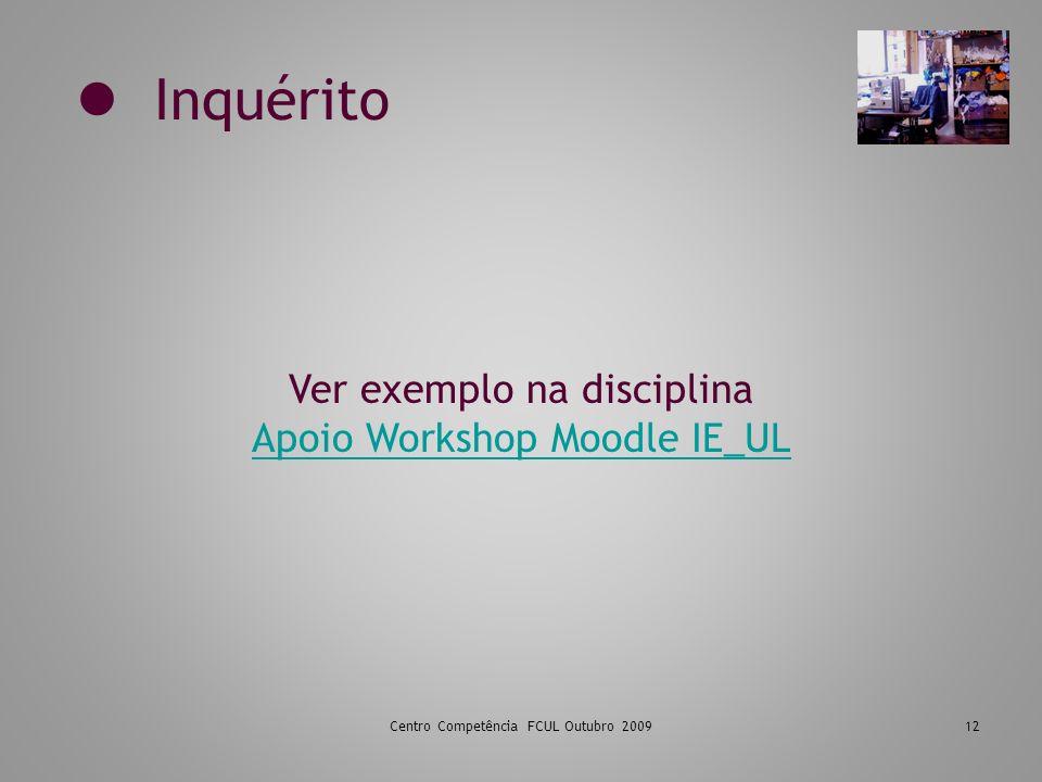  Inquérito Ver exemplo na disciplina Apoio Workshop Moodle IE_UL