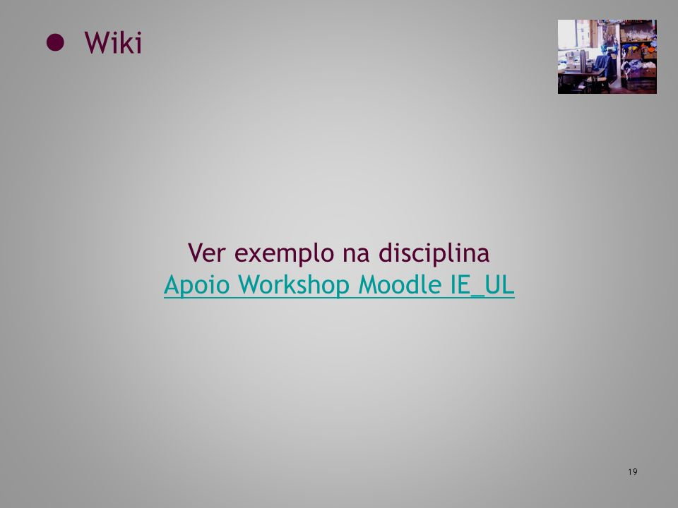 Ver exemplo na disciplina Apoio Workshop Moodle IE_UL