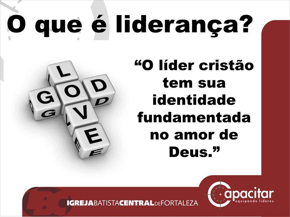 O líder cristão tem sua identidade fundamentada no amor de Deus.