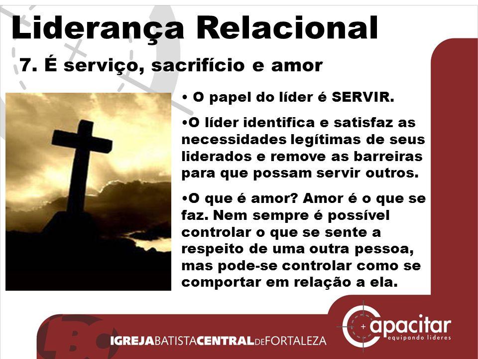 Liderança Relacional 7. É serviço, sacrifício e amor