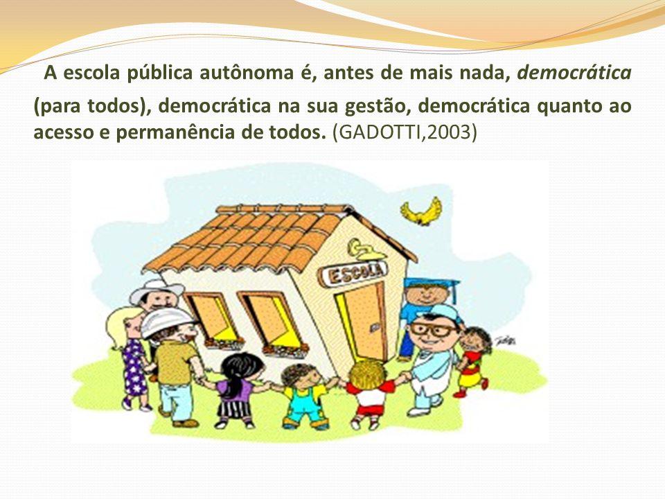 A escola pública autônoma é, antes de mais nada, democrática (para todos), democrática na sua gestão, democrática quanto ao acesso e permanência de todos.