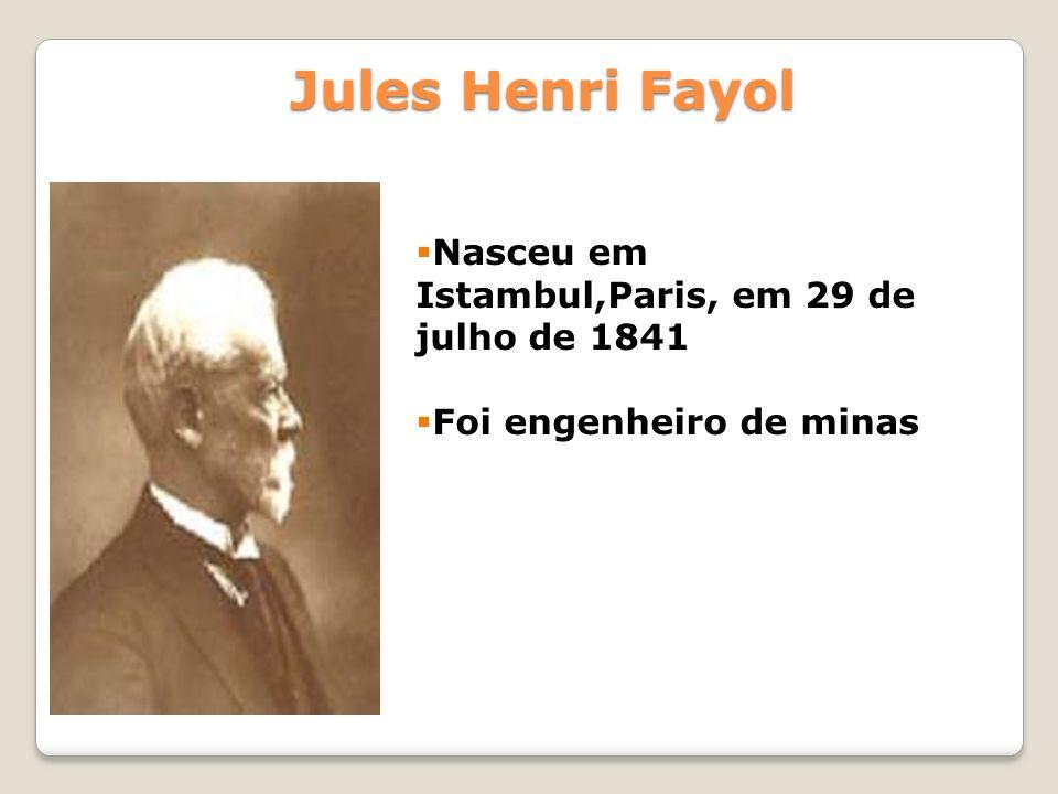 Jules Henri Fayol Nasceu em Istambul,Paris, em 29 de julho de 1841
