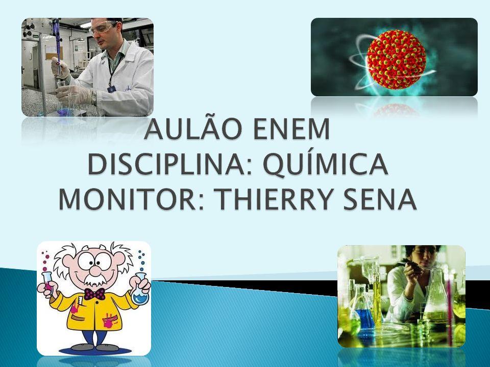 AULÃO ENEM DISCIPLINA: QUÍMICA MONITOR: THIERRY SENA