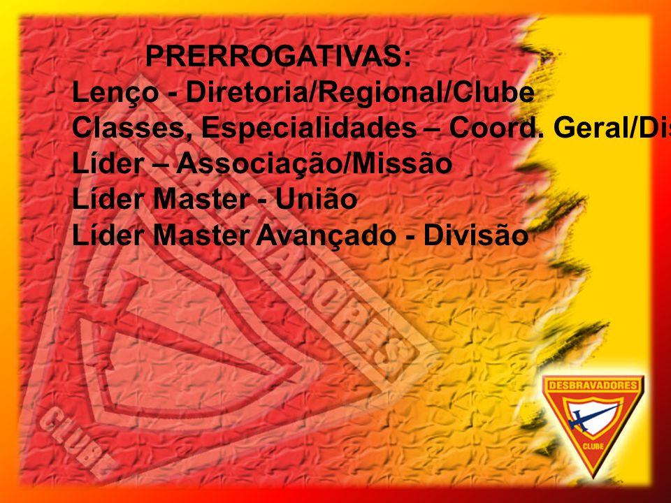 PRERROGATIVAS: Lenço - Diretoria/Regional/Clube. Classes, Especialidades – Coord. Geral/Distrital.