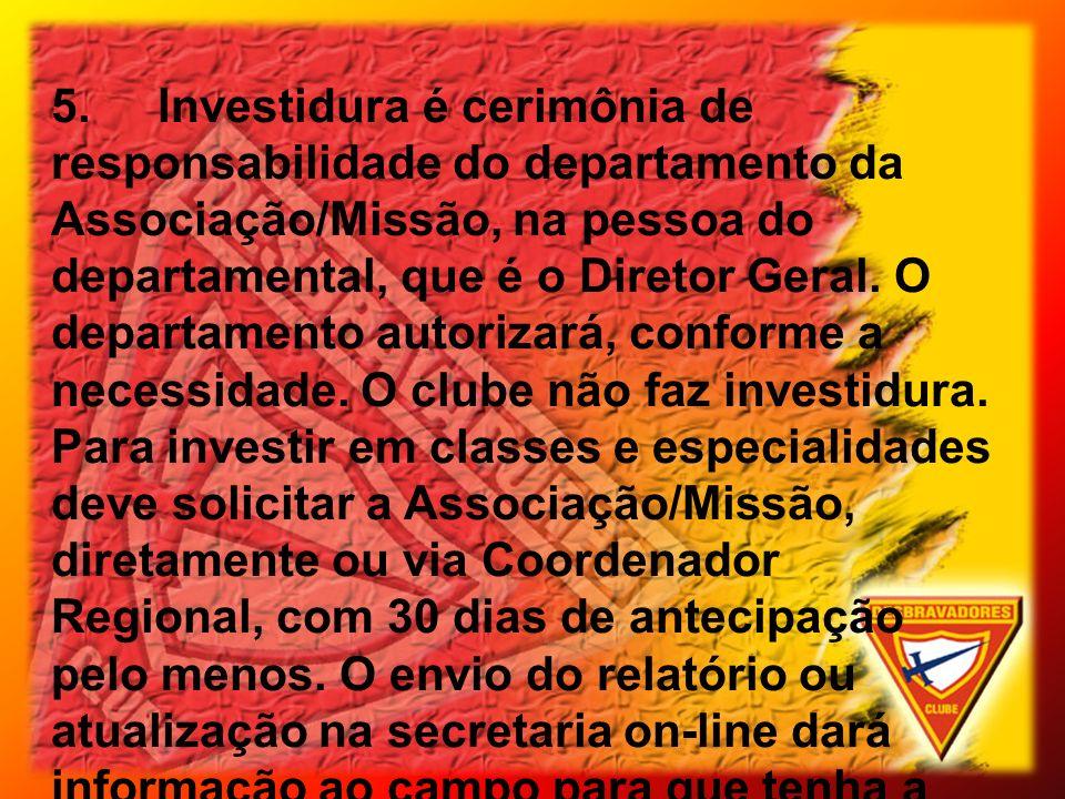 5. Investidura é cerimônia de responsabilidade do departamento da Associação/Missão, na pessoa do departamental, que é o Diretor Geral.
