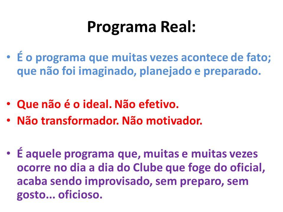 Programa Real: É o programa que muitas vezes acontece de fato; que não foi imaginado, planejado e preparado.