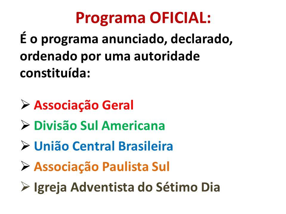 Programa OFICIAL: É o programa anunciado, declarado, ordenado por uma autoridade constituída: Associação Geral.