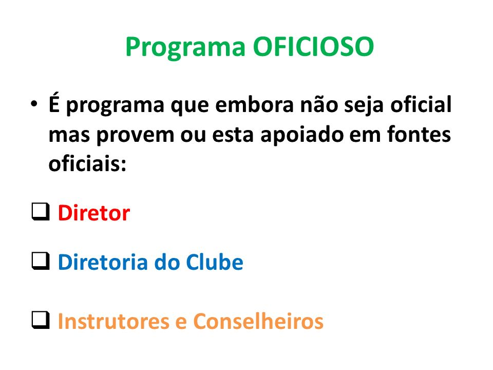 Programa OFICIOSO É programa que embora não seja oficial mas provem ou esta apoiado em fontes oficiais: