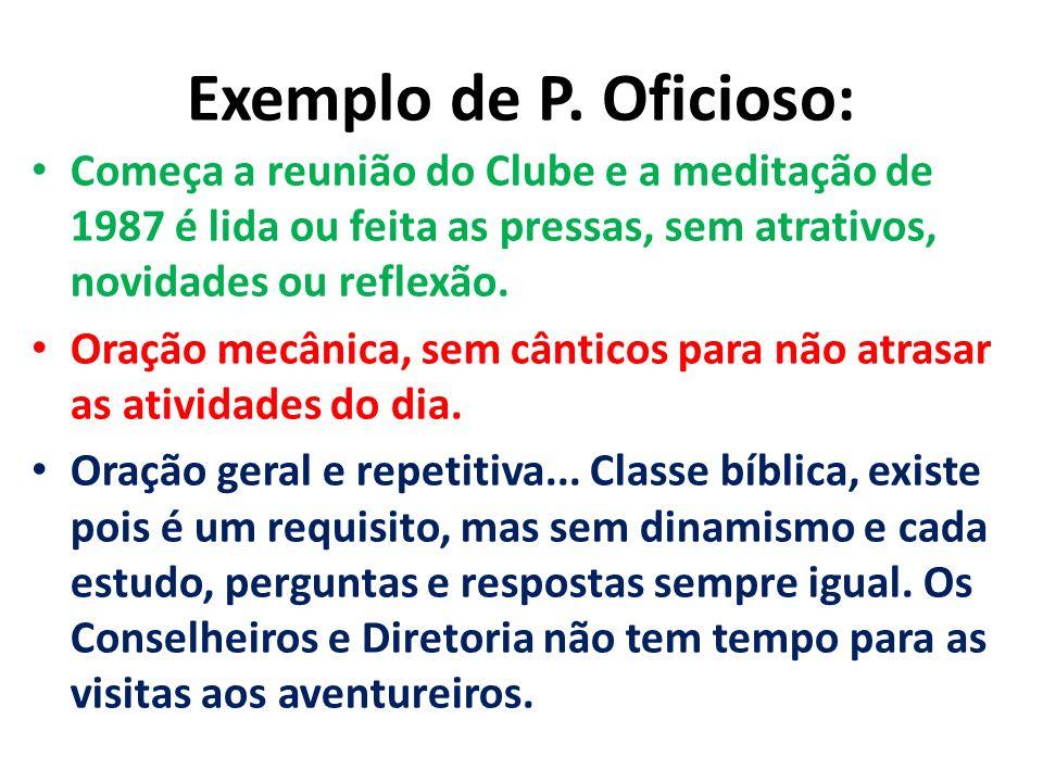 Exemplo de P. Oficioso: Começa a reunião do Clube e a meditação de 1987 é lida ou feita as pressas, sem atrativos, novidades ou reflexão.