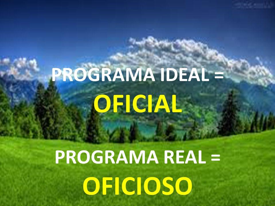 PROGRAMA IDEAL = OFICIAL PROGRAMA REAL = OFICIOSO