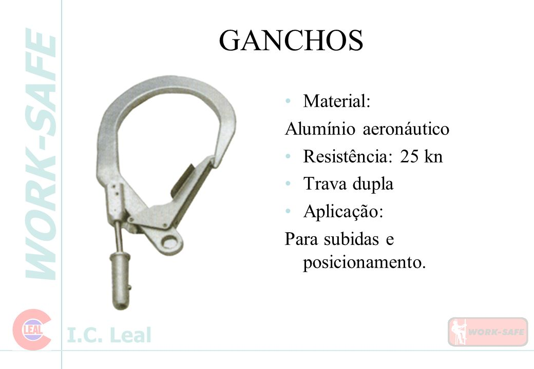 GANCHOS Material: Alumínio aeronáutico Resistência: 25 kn Trava dupla