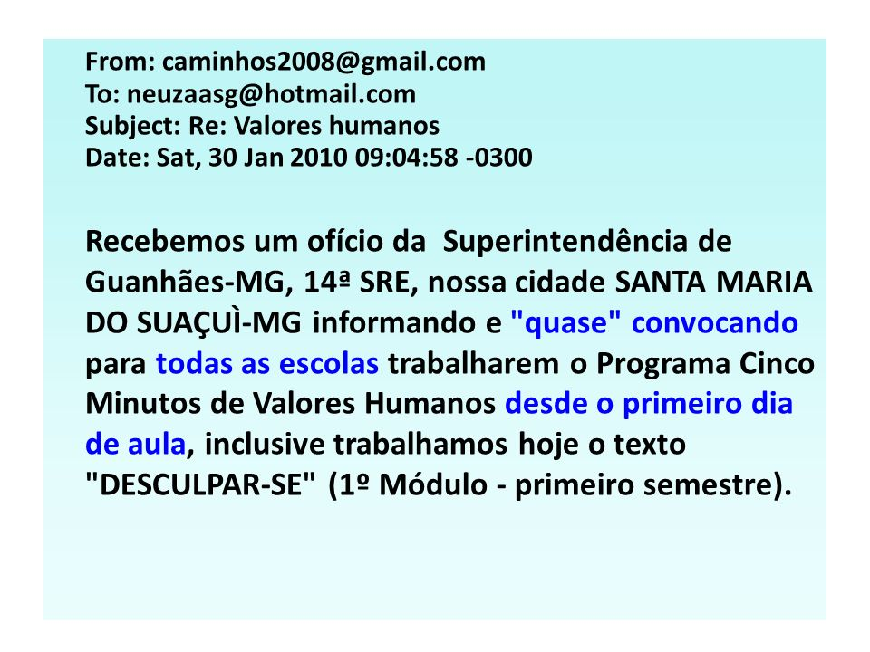From: caminhos2008@gmail. com To: neuzaasg@hotmail